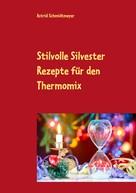 Astrid Schmidtmeyer: Stilvolle Silvester Rezepte für den Thermomix ★★★