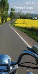 Windpassagen - Die Philosophie des Motorradfahrens