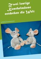 Sonja Herrscher: Zwei lustige Kuschelmäuse entdecken die Welt ★★★★