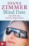 Joana Zimmer: Blind Date - Die Welt mit meinen Augen sehen ★★★★