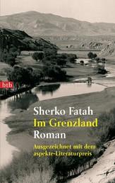 Im Grenzland - Roman - Ausgezeichnet mit dem aspekte-Literaturpreis