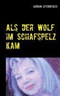 Gudrun Leyendecker: Als der Wolf im Schafspelz kam