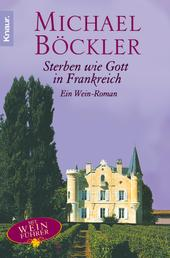Sterben wie Gott in Frankreich - Ein Wein-Roman