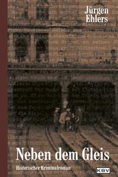 Neben dem Gleis - Historischer Kriminalroman