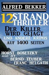 12 Strand Thriller: Der Killer wird gejagt und andere Krimis auf 1400 Seiten