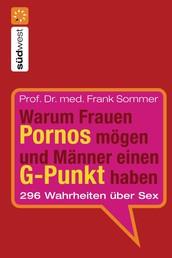 Warum Frauen Pornos mögen und Männer einen G-Punkt haben. - 296 Wahrheiten über Sex