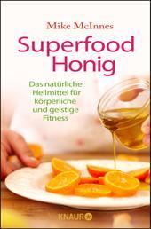 Superfood Honig - Das natürliche Heilmittel für körperliche und geistige Fitness