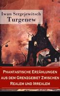 Iwan Sergejewitsch Turgenew: Phantastische Erzählungen aus dem Grenzgebiet zwischen Realem und Irrealem