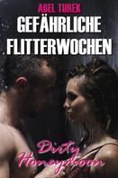 Abel Turek: Gefährliche Flitterwochen - Dirty Honeymoon