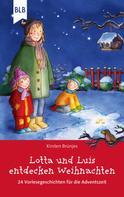 Kirsten Brünjes: Lotta und Luis entdecken Weihnachten