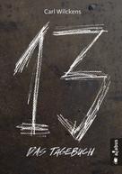 Carl Wilckens: Dreizehn. Das Tagebuch. Band 1 ★★★★★