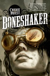 Boneshaker - A Novel of the Clockwork Century