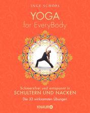 Yoga for EveryBody - schmerzfrei und entspannt in Schultern & Nacken - Die 33 wirksamsten Übungen