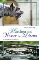Barbara Stamer: Märchen vom Wasser des Lebens