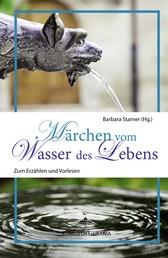 Märchen vom Wasser des Lebens - Zum Erzählen und Vorlesen