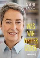 Margit Fischer: Was wir weitergeben ★★★★