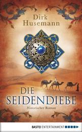 Die Seidendiebe - Historischer Roman