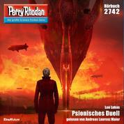 """Perry Rhodan 2742: Psionisches Duell - Perry Rhodan-Zyklus """"Das Atopische Tribunal"""""""