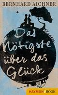 Bernhard Aichner: Das Nötigste über das Glück ★★★★