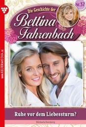 Bettina Fahrenbach 37 – Liebesroman - Ruhe vor dem Liebessturm?