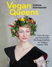 Vegan Queens - Neue Rezepte und fantastische Küchengeschichten aus Sophias veganer Welt