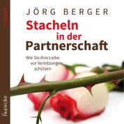 Stacheln in der Partnerschaft - Wie Sie Ihre Liebe vor Verletzungen schützen