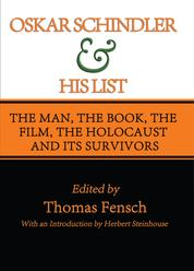 Oskar Schindler and His List - The Man, The Book, The Film, The Holocaust and Its Survivors