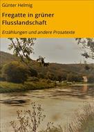 Günter Helmig: Fregatte in grüner Flusslandschaft