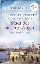Die Töchter Venedigs - Band 1: Stadt der tausend Augen - Historischer Roman
