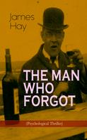 James Hay: THE MAN WHO FORGOT (Psychological Thriller)