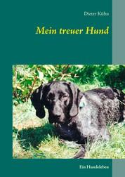Mein treuer Hund - Ein Hundeleben