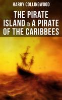 Harry Collingwood: The Pirate Island & A Pirate of the Caribbees