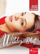 Marie Louise Fischer: Wildes Blut