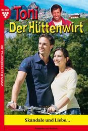 Toni der Hüttenwirt 107 – Heimatroman - Skandale und Liebe …