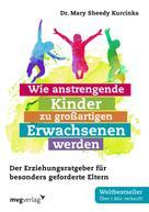 Mary Sheedy Kurcinka: Wie anstrengende Kinder zu großartigen Erwachsenen werden