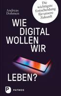 Andreas Dohmen: Wie digital wollen wir leben?