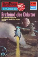 William Voltz: Perry Rhodan 985: Erzfeind der Orbiter ★★★★