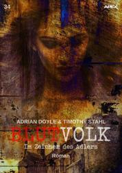 BLUTVOLK, Band 34: IM ZEICHEN DES ADLERS - Die große Vampir-Saga von Adrian Doyle & Timothy Stahl