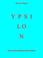 Ypsilon - Ein psycho-phänomenaler Roman