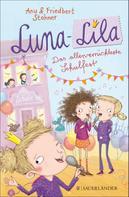Friedbert Stohner: Luna-Lila - Das allerverrückteste Schulfest
