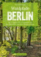 Tassilo Wengel: Wanderführer Berlin: ein Erlebnisführer für den Wald in und um Berlin. ★★★