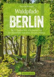 Wanderführer Berlin: ein Erlebnisführer für den Wald in und um Berlin. - Die Natur hautnah erleben auf spannenden Waldspaziergängen