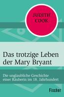 Judith Cook: Das trotzige Leben der Mary Bryant