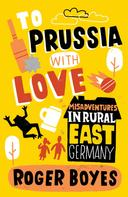Roger Boyes: To Prussia With Love