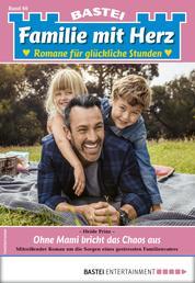 Familie mit Herz 60 - Familienroman - Ohne Mami bricht das Chaos aus