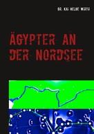 Kai Helge Wirth: Ägypter an der Nordsee