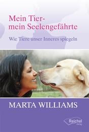 Mein Tier - mein Seelengefährte - Wie Tiere unser Inneres spiegeln