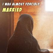 I Was Almost Forcibly Married