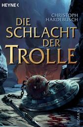 Die Schlacht der Trolle - Roman