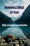 Marina Meyer: Minimalismus ist Kult...Bitte weniger und einfacher ★★★★★